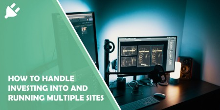 How to Handle Investing Into And Running Multiple Sites