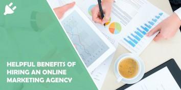 5 Helpful Benefits of Hiring an Online Marketing Agency