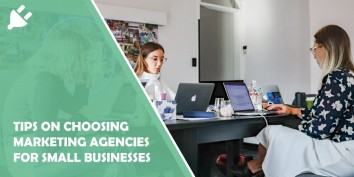 6 Tips on Choosing Marketing Agencies for Small Businesses