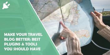 Make Your Travel Blog Better: Best Plugins & Tools You Should Have