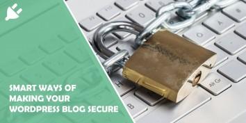 12 Smart Ways of Making Your WordPress Blog Secure