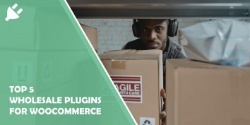 Top 5 Wholesale Plugins for WooCommerce: Do Serious Business With Minimum Effort