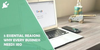 5 Essential Reasons Why Every Business Needs SEO
